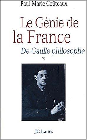 De Gaulle philosophe. Tome 1, Le gnie de la France