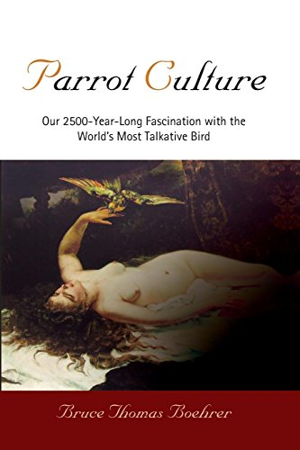Parrot Culture: Our 2500-Year-Long Fascination with the World's Most Talkative Bird (Express 2500)