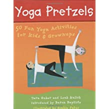 Yoga Pretzels: 50 Fun Yoga Activities for Kids & Grownups: 50 Fun Yoga Activities for Kids and Grownups (Yoga Cards)