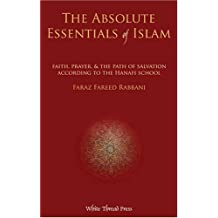 Absolute Essentials of Islam : Faith, Prayer, and the Path of Salvation According to the Hanafi School