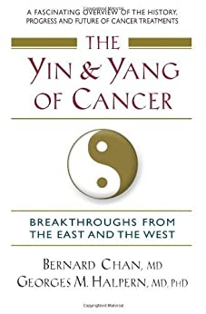 The Yin and Yang of Cancer: Breakthroughs from the East and the West par [Bernard Chan, Georges M. Halpern]