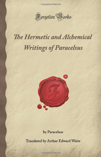 The Hermetic and Alchemical Writings of Paracelsus (Forgotten Books)