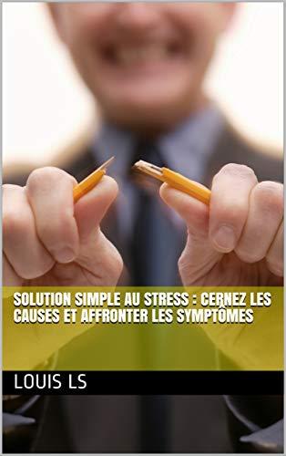 Couverture du livre Solution simple au stress : cernez les causes et affronter les symptômes (Quotidien serein t. 1)