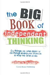 The Big Book of Independent Thinking: Do things no one does or do things everyone does in a way no one does (The Independent Thinking Series) Paperback