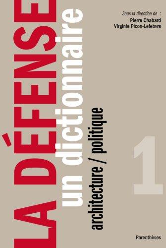 La Dfense : Tome 1, Un dictionnaire architecture / politique
