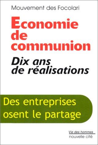 Economie de communion : Dix ans de réalisations - Des entreprises osent le partage par Collectif