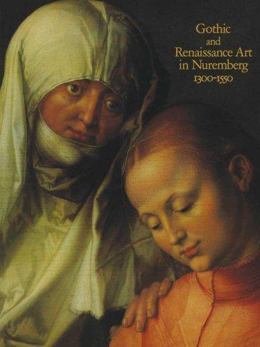 Gothic and Renaissance Art in Nuremberg, 1300???1550 by Rainer Kahsnitz (2013-09-03)