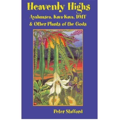 [{ Heavenly Highs: Ayahuasca, Kava-Kava, Dmt, and Other Plants of the Gods By Stafford, Peter ( Author ) Mar - 01- 2005 ( Paperback ) } ]
