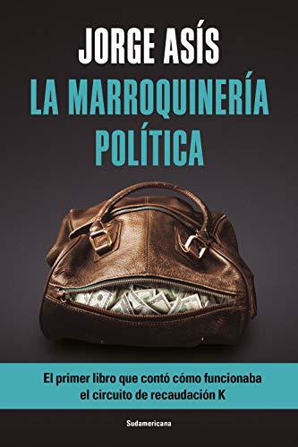 La marroquinería política: EL primer libro que contó cómo funcionaba el circuito de recaudación K