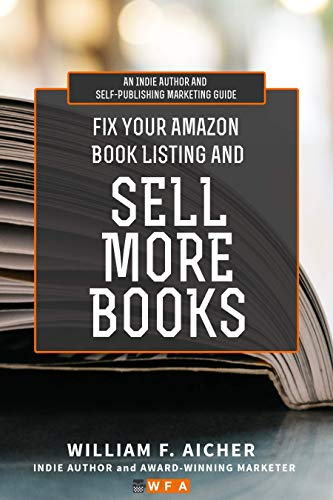 Fix Your Amazon Book Listing and SELL MORE BOOKS: An Indie Author and  Self-Publishing Marketing Guide