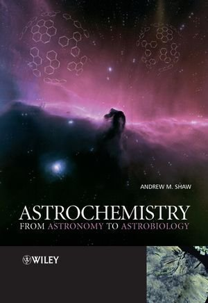 Astrochemistry: From Astronomy to Astrobiology 1st edition by Shaw, Andrew M. (2006) Paperback