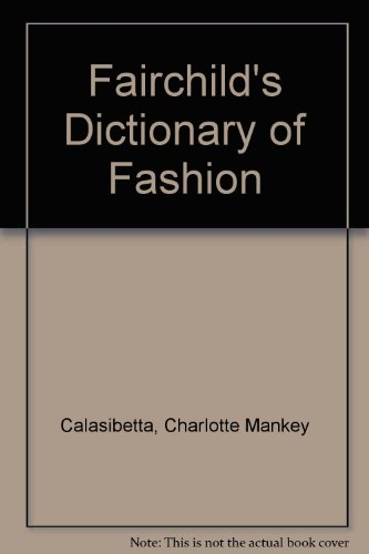Title: Fairchilds Dictionary of Fashion