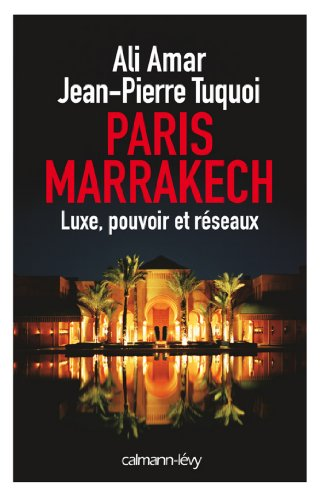 Paris-Marrakech : Luxe, pouvoir et rseaux (Documents, Actualits, Socit)