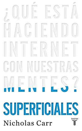 Superficiales: ¿Qué está haciendo Internet con nuestras mentes? (Pensamiento) por Nicholas Carr