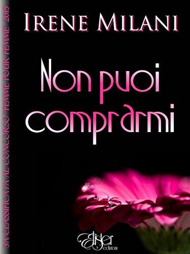 https://www.amazon.it/Non-puoi-comprarmi-Irene-Milani-ebook/dp/B01M00O5S9