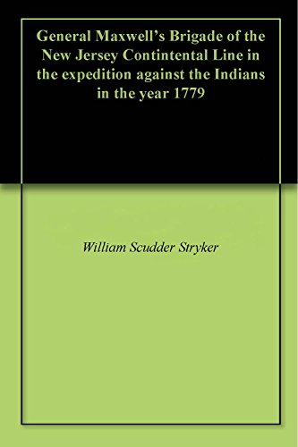 General Maxwell's Brigade of the New Jersey Contintental Line in the expedition against the Indians in the year 1779 (English Edition) -