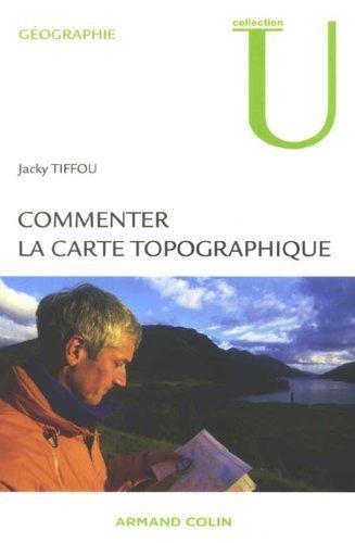 Commenter la carte topographique : Aux examens et concours de Jacky Tiffou (1 juillet 2009) Broch