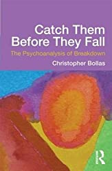 [(Catch Them Before They Fall: The Psychoanalysis of Breakdown)] [Author: Christopher Bollas] published on (January, 2013)