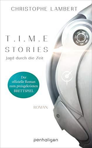 T.I.M.E Stories - Jagd durch die Zeit: Der offizielle Roman zum preisgekrönten Brettspiel (Kindle Brettspiele)