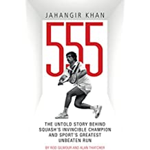 Jahangir Khan 555: The Untold Story Behind Squash's Invincible Champion and Sport's Greatest Unbeaten Run (English Edition)