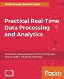 Practical Real-time Data Processing and Analytics: Distributed Computing and Event Processing using Apache Spark, Flink, Storm, and Kafka (English Edition)
