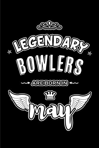 Legendary Bowlers are born in May: Blank Lined 6x9 Bowlers Journal/Notebooks as Appreciation day,Birthday,Welcome,Farewell,Thanks giving,Christmas or ... assistants, bosses,friends and family. -