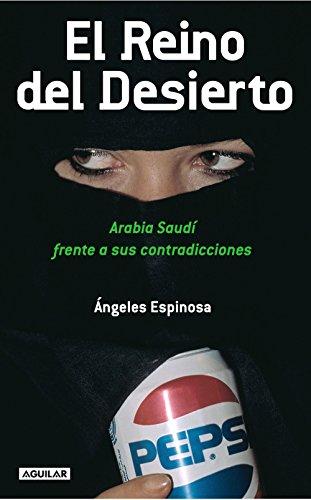 El Reino del Desierto: Arabia Saudí frente a sus contradicciones por Ángeles Espinosa