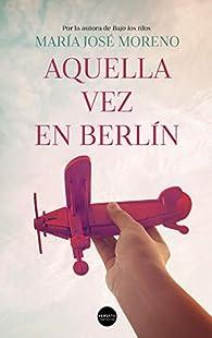 Aquella vez en Berlín par  María José Moreno