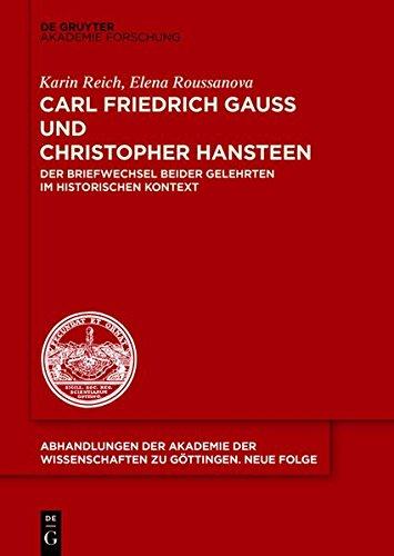 Carl Friedrich Gauß und Christopher Hansteen: Der Briefwechsel beider Gelehrten im historischen Kontext (Abhandlungen der Akademie der Wissenschaften zu Göttingen. Neue Folge, Band 35)