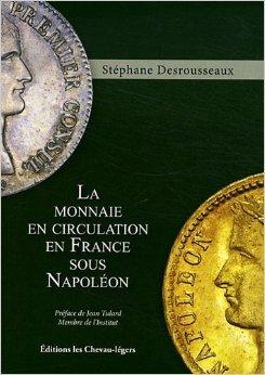 La monnaie en circulation en France sous Napoléon de Stéphane Desrousseaux,Jean Tulard (Préface) ( 31 mai 2012 )