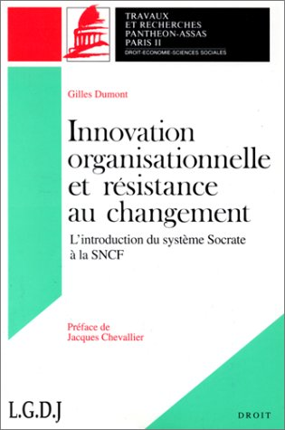 Innovation organisationnelle et résistance au changement : L'introduction du système SOCRATE à la SNCF. par Gilles Dumont