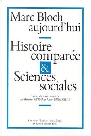 Marc Bloch aujourd'hui. Histoire comparée et sciences sociales par Hartmut Atsma