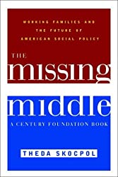 The Missing Middle:: Working Families and the Future of American Social Policy