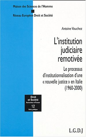L'institution judiciaire remotivée : Le processus d'institutionnalisation d'une nouvelle justice en Italie (1960-2000) par Antoine Vauchez