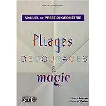 Pliages, découpages et magie : Manuel de prestidi-géométrie