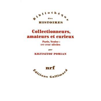 Collectionneurs, amateurs et curieux, Paris, Venise : XVIe-XVIIIe siècle