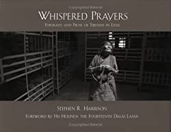 Whispered Prayers: Portraits & Prose Of Tibetans In Exile