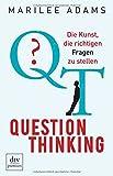 QT - Question Thinking: Die Kunst, die richtigen Fragen zu stellen