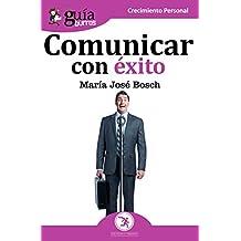 GuíaBurros Comunicar con éxito: Técnicas y estrategias para aprender a hablar en público