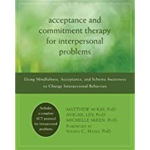 Acceptance and Commitment Therapy for Interpersonal Problems: Using Mindfulness, Acceptance, and Schema Awareness to Change Interpersonal Behaviors