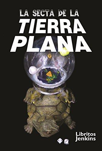 Descargar Libro La secta de la TIERRA PLANA de Óscar Alarcia Mena