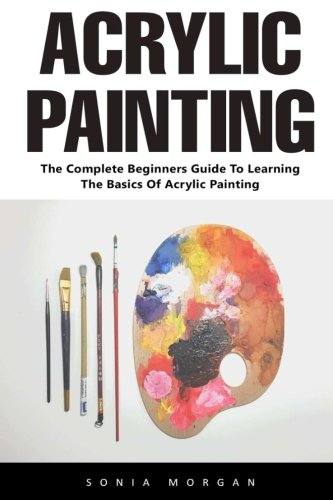 acrylic-painting-the-complete-beginners-guide-to-learning-the-basics-of-acrylic-painting-acrylic-pai
