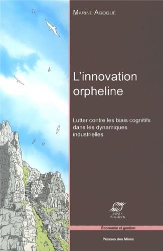 L'innovation orpheline: Lutter contre les biais cognitifs dans les dynamiques industrielles. par Marine Agogué