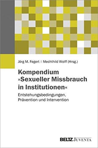 Kompendium »Sexueller Missbrauch in Institutionen«: Entstehungsbedingungen, Prävention und Intervention