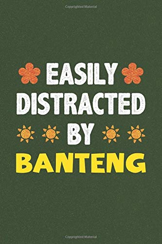 Easily Distracted By Banteng: A Nice Gift Idea For Banteng Lovers Funny Gifts Journal Lined Notebook 6x9 120 Pages