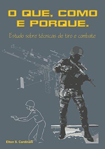 O que, como e porque: Estudo sobre técnicas de tiro e combate (Portuguese Edition) por Elton Sérgio Cardinalli