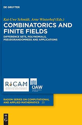Combinatorics and Finite Fields: Difference Sets, Polynomials, Pseudorandomness and Applications (Radon Series on Computational and Applied Mathematics, Band 23)