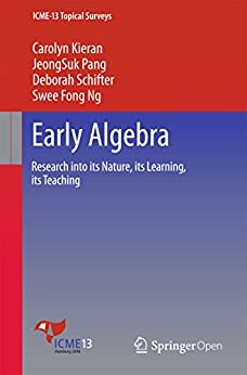 Early Algebra: Research into its Nature, its Learning, its Teaching (ICME-13 Topical Surveys) (English Edition) de [Carolyn Kieran, JeongSuk Pang, Deborah Schifter, Swee Fong Ng]