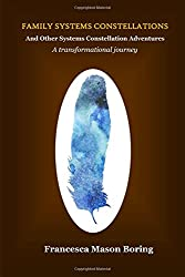 Family Systems Constellations and Other Systems Constellation Adventures: A transformational journey