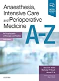 Anaesthesia, Intensive Care and Perioperative Medicine A-Z: An Encyclopaedia of Principles and Practice